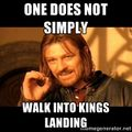 One does not simply walk into kings landing.jpg