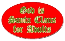 God is Santa Claus for Adults