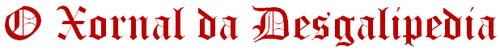 O Xornal da Desgalipedia