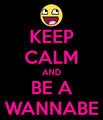Keep-calm-and-be-a-wannabe.png