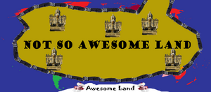 Not So Awesome Land, in the World