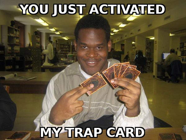 You just activated my trap card.jpg